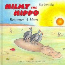 Hilmy the Hippo: Becomes a Hero - Rae Norridge, Terry Norridge - Austen
