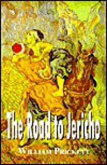 The Road to Jericho: A Contemporaneous Tale of Good and Evil - William Prickett