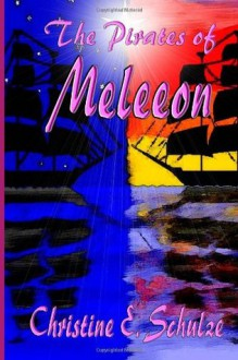 The Pirates of Meleeon - Christine E. Schulze