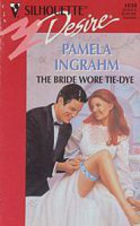 The Bride Wore Tie-Dye (Harlequin Desire, #1038) - Pamela Ingrahm