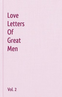 Love Letters of Great Men - Vol. 2 - George Gordon Byron, John Keats, Robert Burns, Samuel Taylor Coleridge