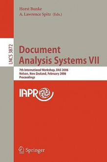 Document Analysis Systems VII: 7th International Workshop, Das 2006, Nelson, New Zealand, February 13-15, 2006, Proceedings - Horst Bunke