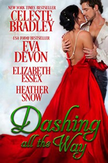 Dashing All the Way : A Christmas Anthology - Celeste Bradley,Eva Devon,Elizabeth Essex,Heather Snow