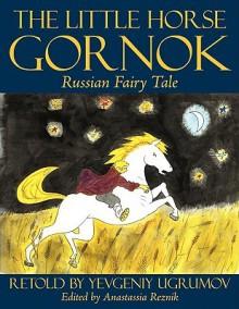 The Little Horse Gornok: Russian Fairy Tale - Anastassia Reznik, Anastassia Reznik