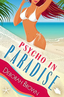 Psycho in Paradise - Deborah Brown