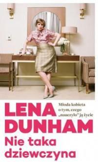 Nie taka dziewczyna - Lena Dunham