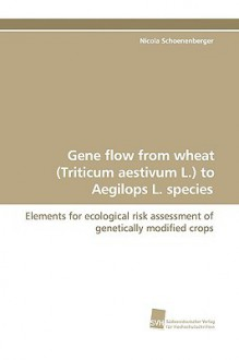Gene Flow from Wheat (Triticum Aestivum L.) to Aegilops L. Species - Nicola Schoenenberger