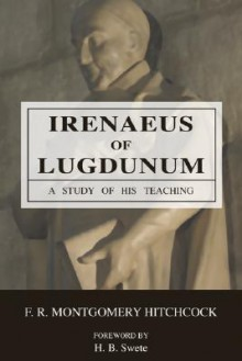 Irenaeus of Lugdunum: A Study of His Teaching - F.R. Montgomery Hitchcock
