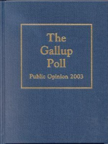 The Gallup Poll: Public Opinion 2003 - George Horace Gallup