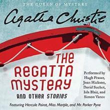 The Regatta Mystery and Other Stories - Agatha Christie, Hugh Fraser, Joan Hickson, David Suchet, Isla Blair, Simon Vance