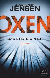 Oxen. Das erste Opfer: Thriller (OXEN-Trilogie) - Jens Henrik Jensen,Friederike Buchinger
