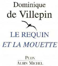 Le Requin Et La Mouette - Dominique de Villepin