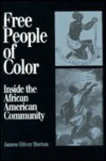 Free People of Color: Inside the African American Community - James Oliver Horton