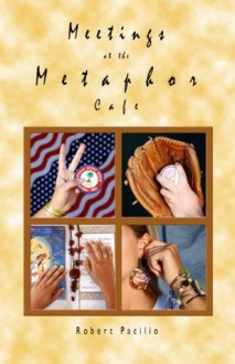 Meetings at the Metaphor Cafe - Robert Pacilio