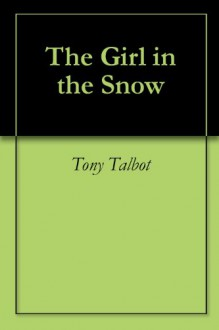 The Girl in the Snow - Tony Talbot