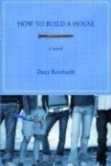 How to Build a House: A Novel - Dana Reinhardt