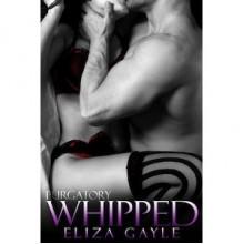 Whipped (Purgatory, #3) - Eliza Gayle