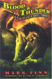 Blood and Thunder: The Life and Art of Robert E. Howard - Mark Finn, Joe R. Lansdale