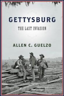 Gettysburg: The Last Invasion - Allen C. Guelzo