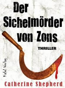 Der Sichelmörder von Zons - Cathrine Shepherd