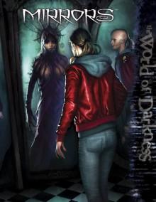 World Of Darkness Mirrors - Benjamin Baugh, Rob Donoghue, Martin Henley