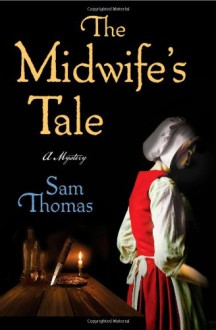 The Midwife's Tale - Sam Thomas