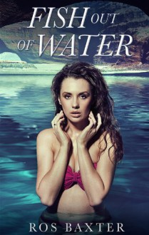 Fish Out Of Water (Escape Fantasy Romance) - Ros Baxter