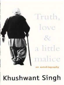 Truth, Love and a Little Malice - Khushwant Singh