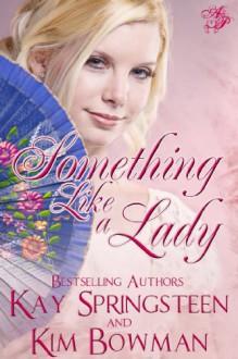 Something Like A Lady - Kay Springsteen, Kim Bowman