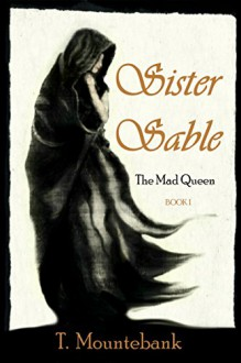 Sister Sable (The Mad Queen Book 1) - T. Mountebank