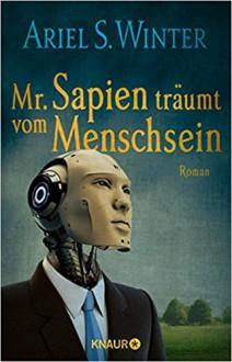 Mr. Sapien träumt vom Menschsein: Roman - Ariel S. Winter,Oliver Plaschka