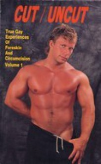 Cut/Uncut: True Gay Experiences of Foreskin & Circumcision (True Gay Experiences of Foreskin and Circumcision) - Winston Leyland