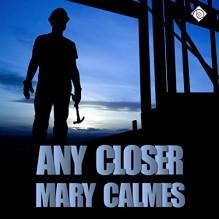 Any Closer - Greg Tremblay, Mary Calmes
