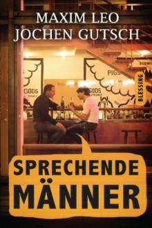 Sprechende Männer: Das ehrlichste Buch der Welt - Maxim Leo,Jochen-Martin Gutsch