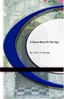 A House-Boat On the Styx - John Kendrick Bangs