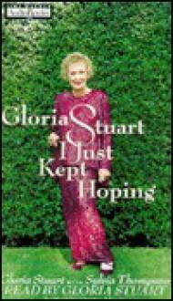 Gloria Stuart: I Just Kept Hoping - Gloria Stuart