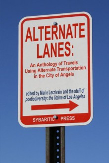 Alternate Lanes: An Anthology of Travel Using Alternate Transportation in the City of Angels - Marie Lecrivain, Meg Elison, Apryl Skies