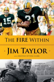The Fire Within - Jim Taylor, Bart Starr, Kristine Setting Clark