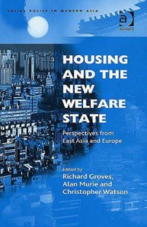 Housing and the New Welfare State: Perspectives from East Asia and Europe (Social Policy in Modern Asia): Perspectives from East Asia and Europe (Social Policy in Modern Asia) - Christopher Watson