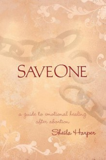 Saveone: A Guide to Emotional Healing After Abortion - Sheila Harper