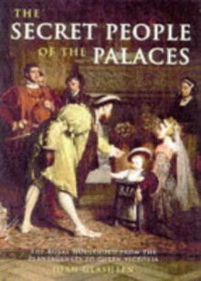 The Secret People of the Palaces: The Royal Household from the Plantagenets to Queen Victoria - Joan Glasheen