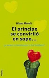 El Principe Se Convirtio en Sapo = The Prince Turned Into a Frog - Liliana Morelli
