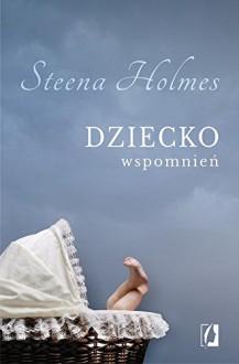 Dziecko wspomnien - Steena Holmes