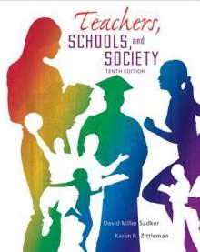 Teachers Schools and Society - David Miller Sadker, Karen Zittleman, Myra P Sadker