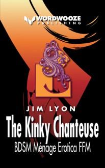 The Kinky Chanteuse: BDSM Ménage Erotica FFM - Jim Lyon