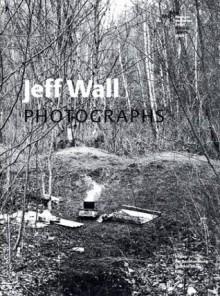 Jeff Wall: Photographs - Gregor Stemmrich, Peter Burger, Achim Hochdorfer, Homay King, Fred Orton, Kaja Silverman, Friedrich Tietjen, Tom Holert, Jeff Wall