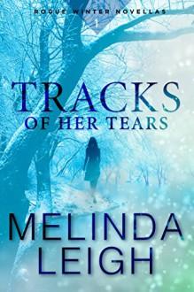 Tracks of Her Tears (Rogue Winter Novella Book 1) - Melinda Leigh