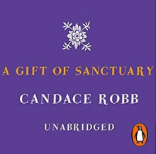 A Gift of Sanctuary - Candace Robb,Stephen Thorne