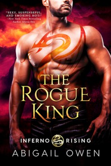 The Rogue King (Inferno Rising #1) - Abigail Owen