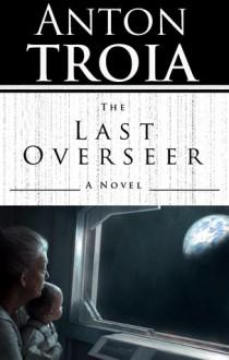 The Last Overseer - Anton Troia
